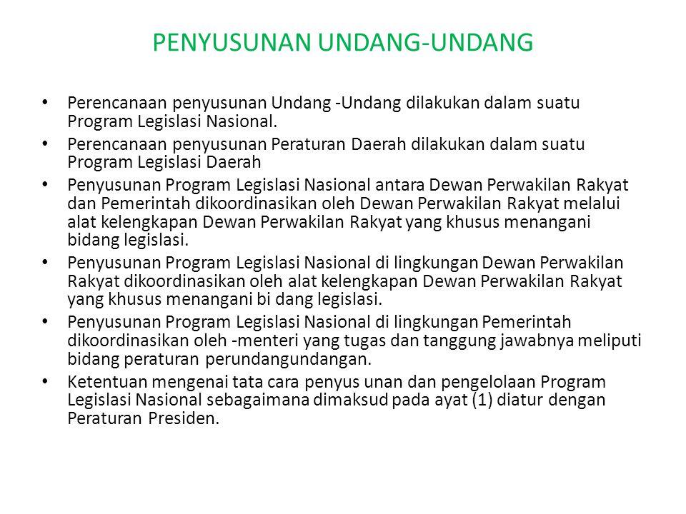 PENYUSUNAN UNDANG-UNDANG Perencanaan penyusunan Undang -Undang dilakukan dalam suatu Program Legislasi Nasional. Perencanaan penyusunan Peraturan Daer