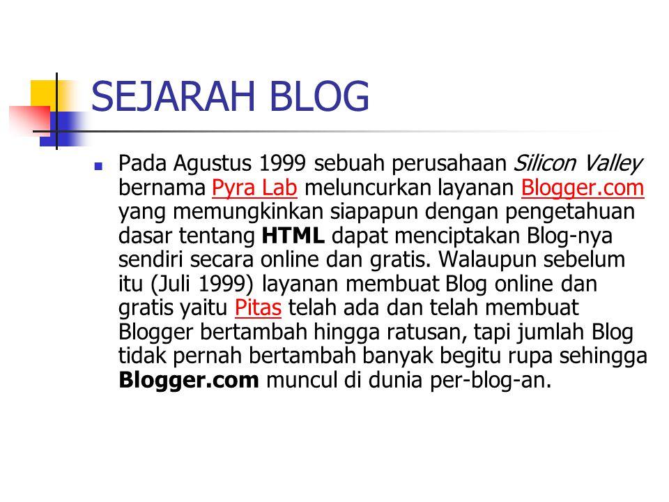 SEJARAH BLOG Pada Agustus 1999 sebuah perusahaan Silicon Valley bernama Pyra Lab meluncurkan layanan Blogger.com yang memungkinkan siapapun dengan pen