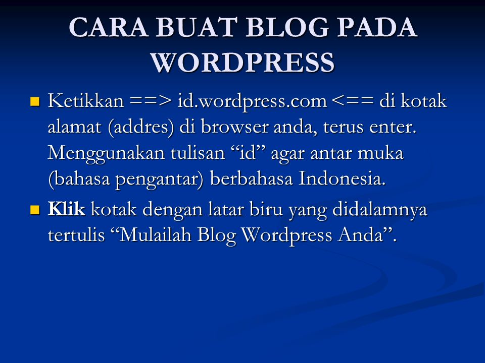 CARA BUAT BLOG PADA WORDPRESS Ketikkan ==> id.wordpress.com id.wordpress.com <== di kotak alamat (addres) di browser anda, terus enter. Menggunakan tu