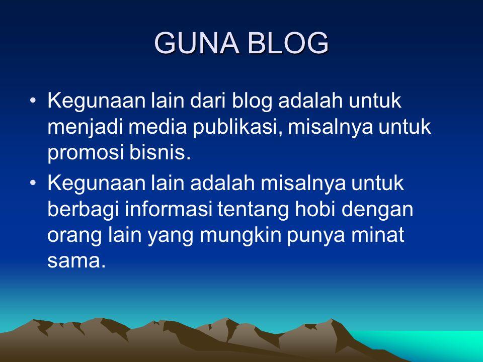 GUNA BLOG Kegunaan lain dari blog adalah untuk menjadi media publikasi, misalnya untuk promosi bisnis. Kegunaan lain adalah misalnya untuk berbagi inf