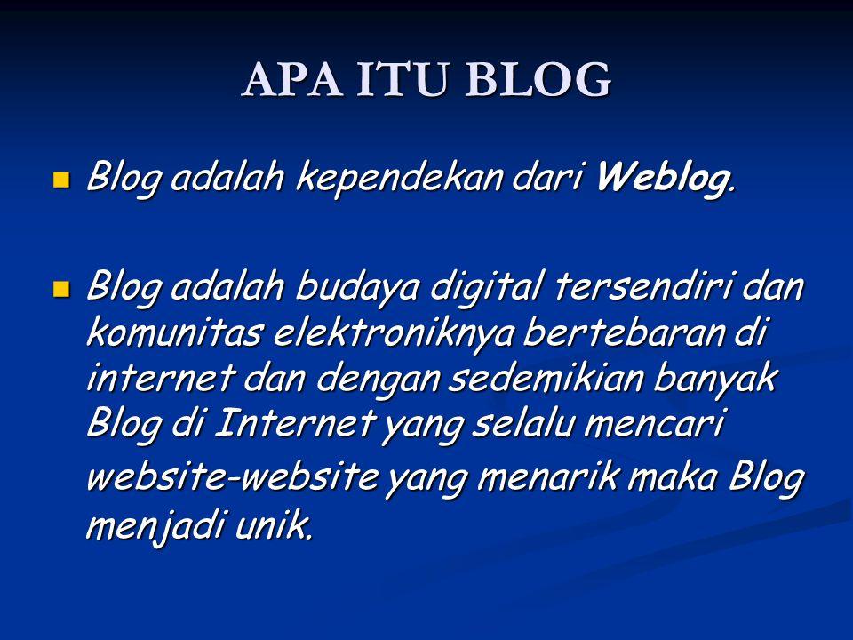 APA ITU BLOG Blog adalah kependekan dari Weblog. Blog adalah kependekan dari Weblog. Blog adalah budaya digital tersendiri dan komunitas elektroniknya