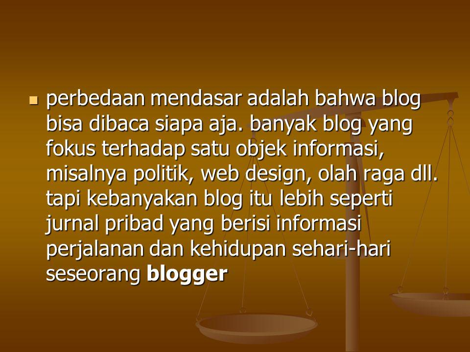 perbedaan mendasar adalah bahwa blog bisa dibaca siapa aja. banyak blog yang fokus terhadap satu objek informasi, misalnya politik, web design, olah r
