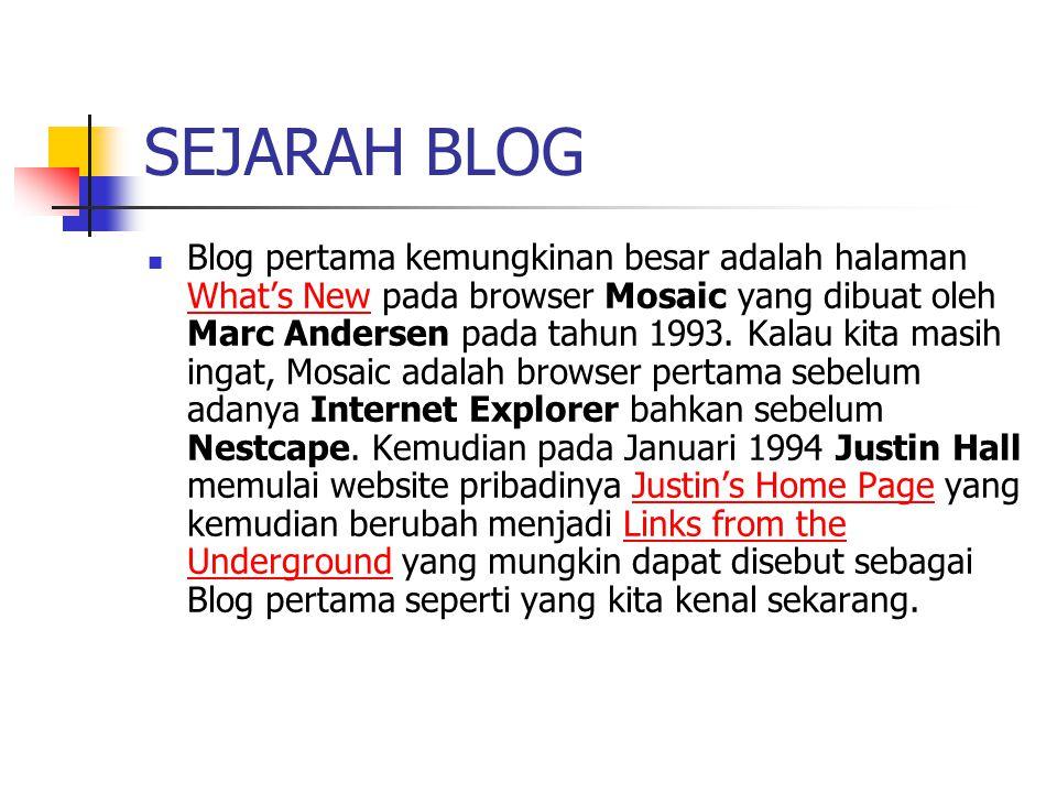 SEJARAH BLOG Blog pertama kemungkinan besar adalah halaman What's New pada browser Mosaic yang dibuat oleh Marc Andersen pada tahun 1993. Kalau kita m