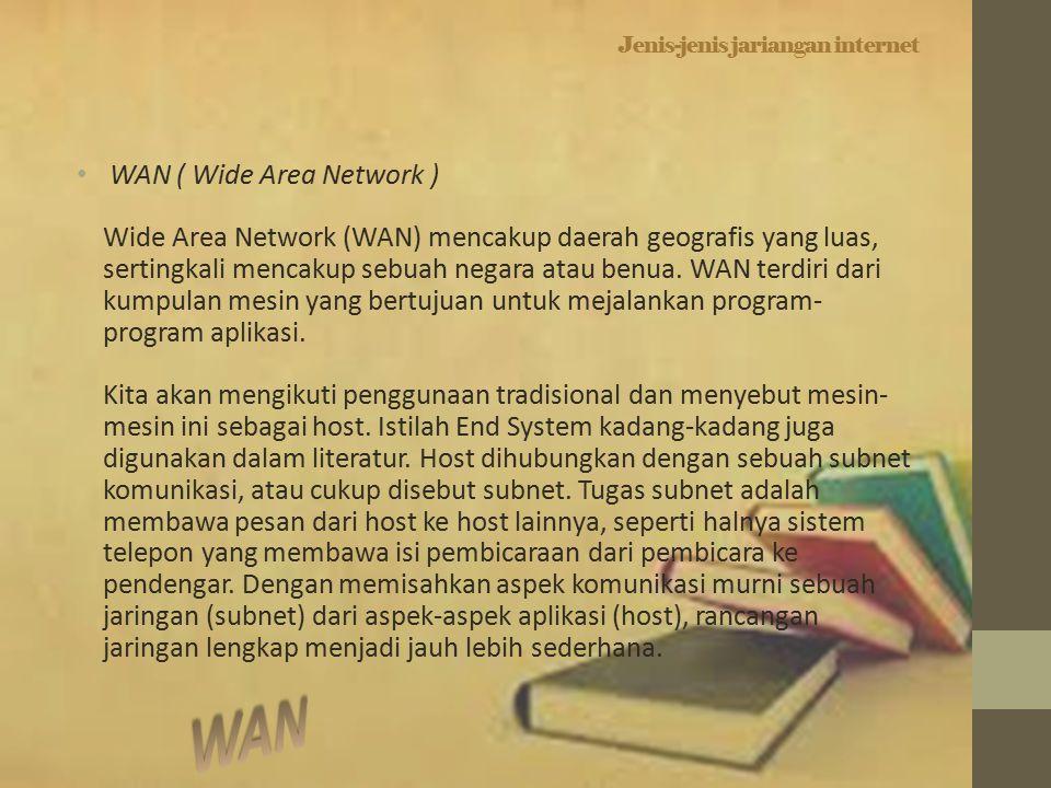 Jenis-jenis jariangan internet WAN ( Wide Area Network ) Wide Area Network (WAN) mencakup daerah geografis yang luas, sertingkali mencakup sebuah negara atau benua.