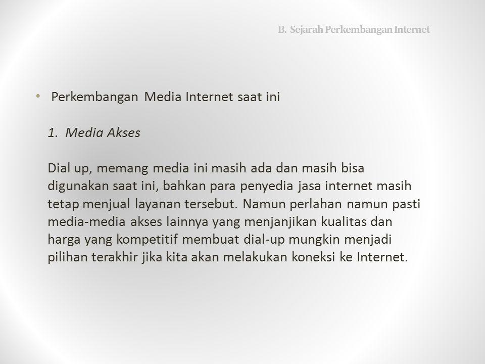 B.Sejarah Perkembangan Internet Perkembangan Media Internet saat ini 1.