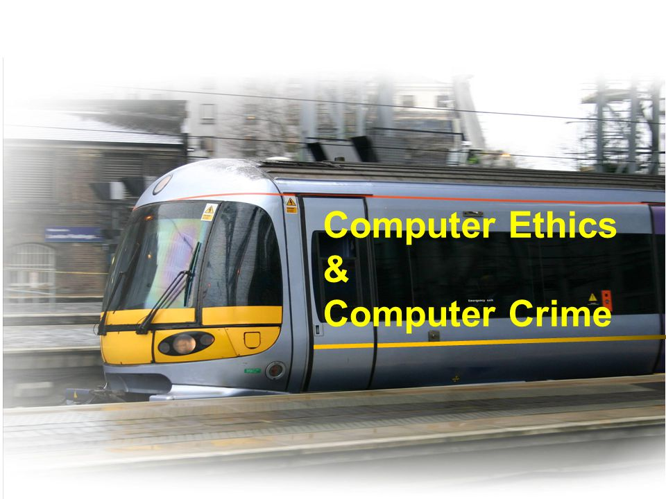 Computer Ethics & Computer Crime