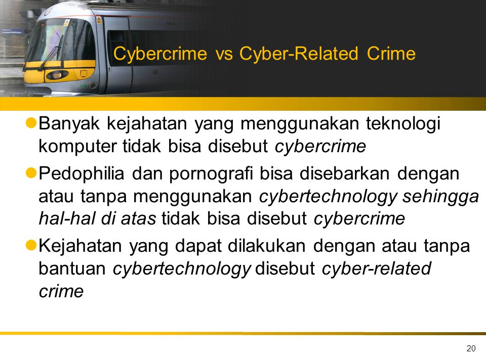 Cybercrime vs Cyber-Related Crime Banyak kejahatan yang menggunakan teknologi komputer tidak bisa disebut cybercrime Pedophilia dan pornografi bisa di
