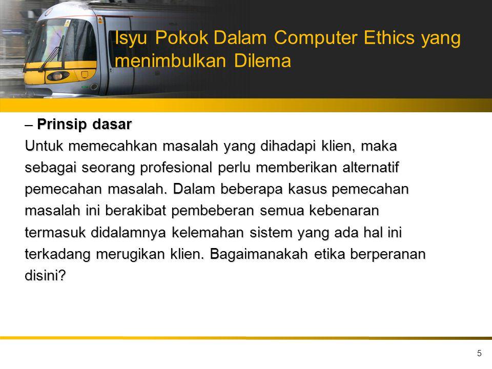 Isyu Pokok Dalam Computer Ethics yang menimbulkan Dilema – Prinsip dasar Untuk memecahkan masalah yang dihadapi klien, maka sebagai seorang profesiona