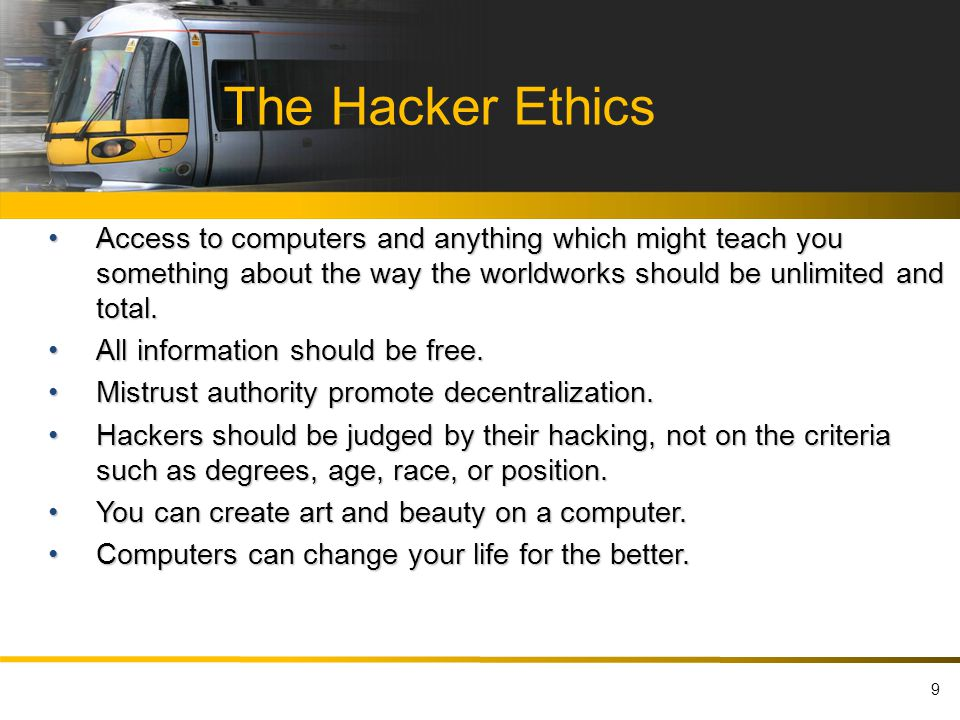 The Hacker Ethics Access to computers and anything which might teach you something about the way the worldworks should be unlimited and total.Access to computers and anything which might teach you something about the way the worldworks should be unlimited and total.