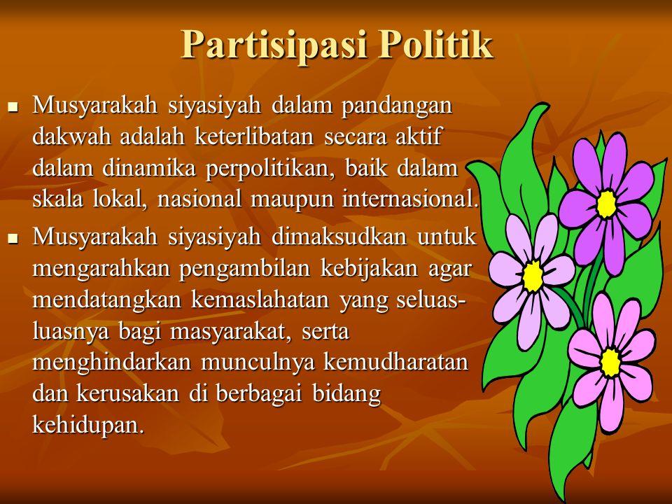Partisipasi Politik Musyarakah siyasiyah dalam pandangan dakwah adalah keterlibatan secara aktif dalam dinamika perpolitikan, baik dalam skala lokal,
