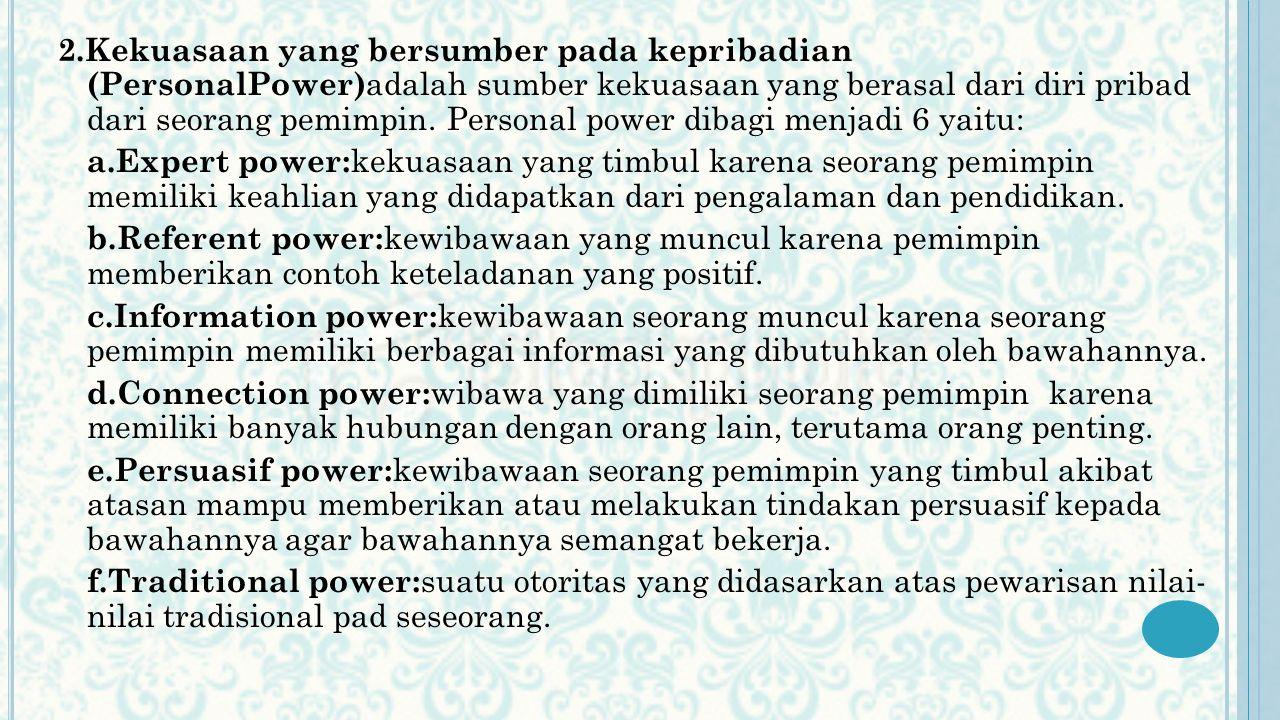 2.Kekuasaan yang bersumber pada kepribadian (PersonalPower) adalah sumber kekuasaan yang berasal dari diri pribad dari seorang pemimpin. Personal powe