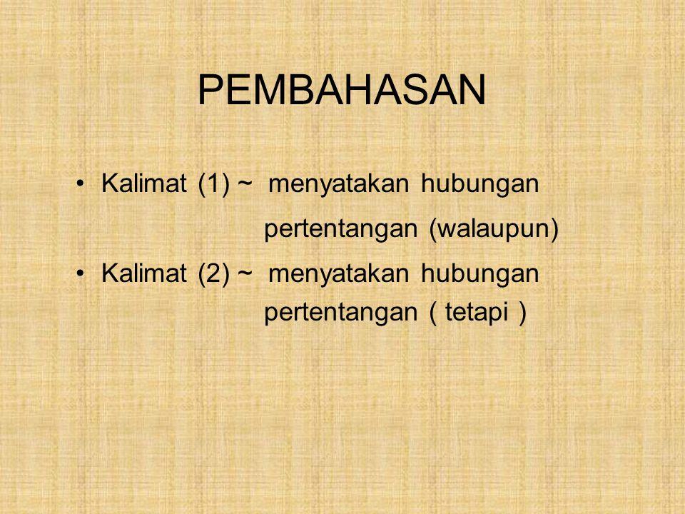 PEMBAHASAN Kalimat (1) ~ menyatakan hubungan pertentangan (walaupun) Kalimat (2) ~ menyatakan hubungan pertentangan ( tetapi )
