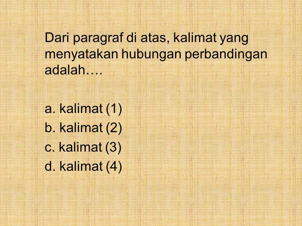 Dari paragraf di atas, kalimat yang menyatakan hubungan perbandingan adalah…. a. kalimat (1) b. kalimat (2) c. kalimat (3) d. kalimat (4)