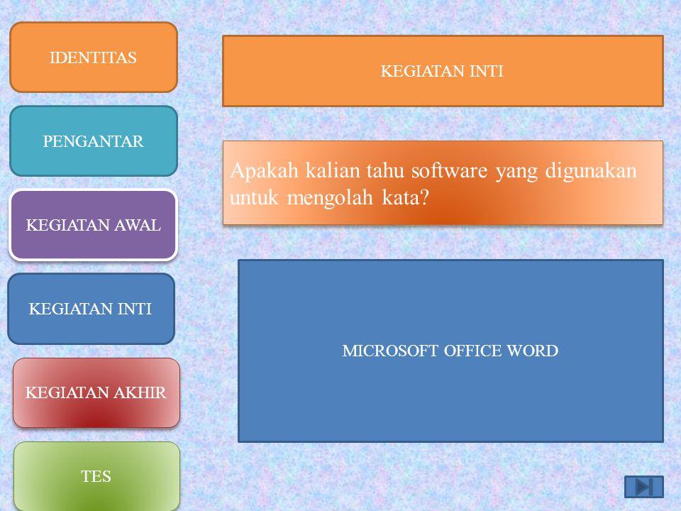 IDENTITAS PENGANTAR KEGIATAN AWAL KEGIATAN INTI KEGIATAN AKHIR TES KEGIATAN INTI Apakah kalian tahu software yang digunakan untuk mengolah kata? MICRO