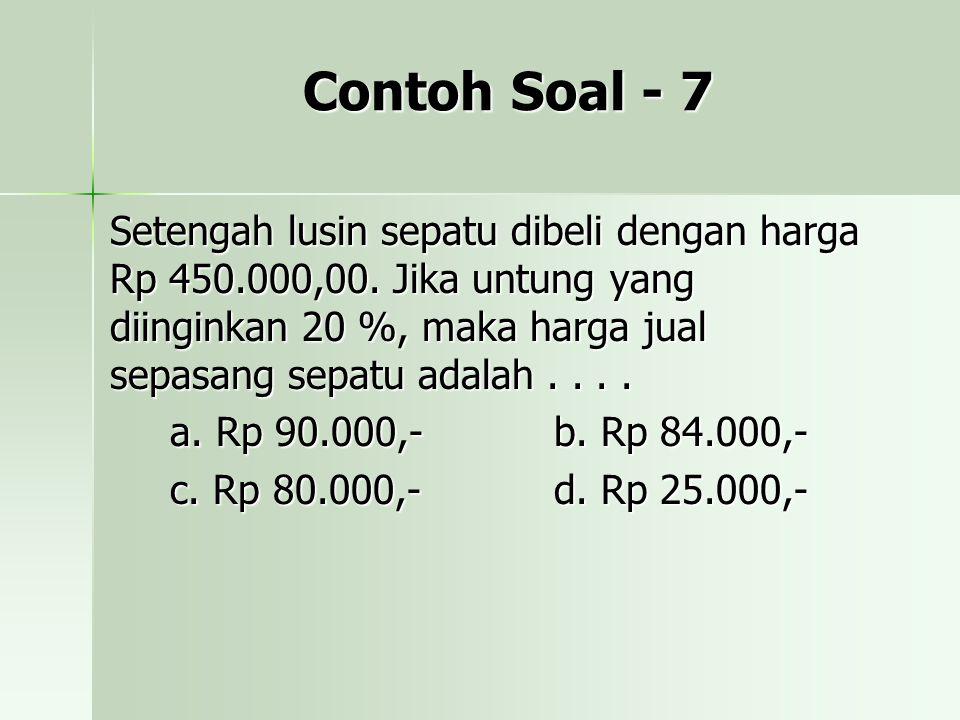 Contoh Soal - 7 Setengah lusin sepatu dibeli dengan harga Rp 450.000,00.