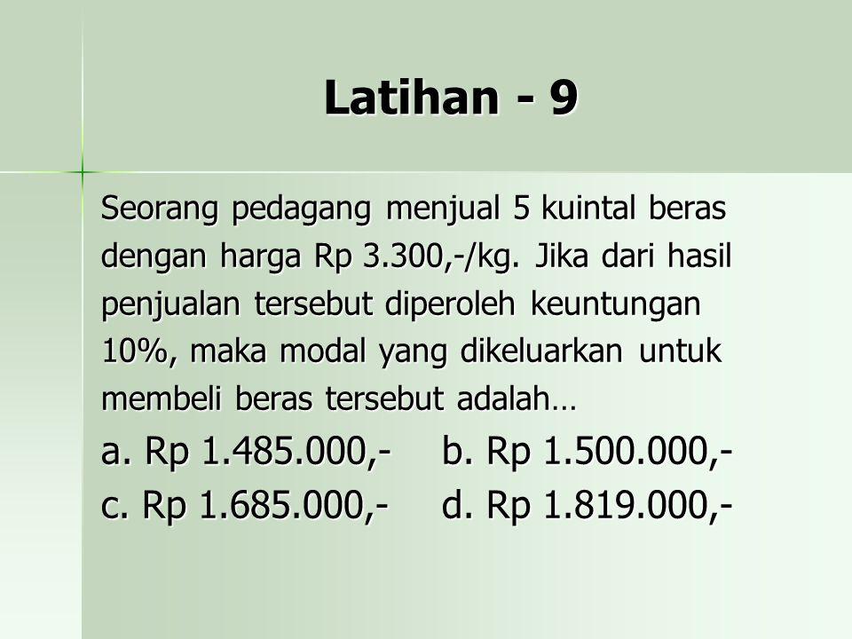 Latihan - 9 Seorang pedagang menjual 5 kuintal beras dengan harga Rp 3.300,-/kg. Jika dari hasil penjualan tersebut diperoleh keuntungan 10%, maka mod