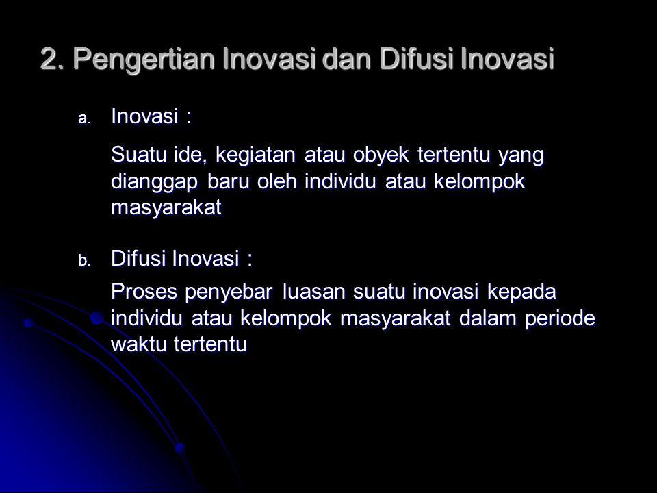 2.Pengertian Inovasi dan Difusi Inovasi a. Inovasi : b.