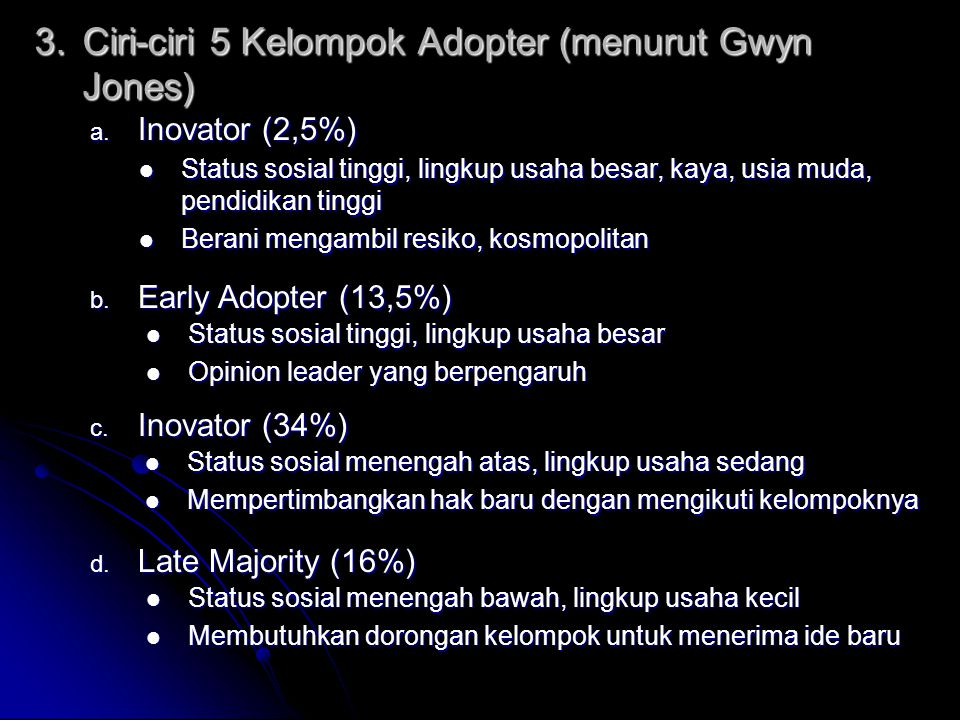 3.Ciri-ciri 5 Kelompok Adopter (menurut Gwyn Jones) a.