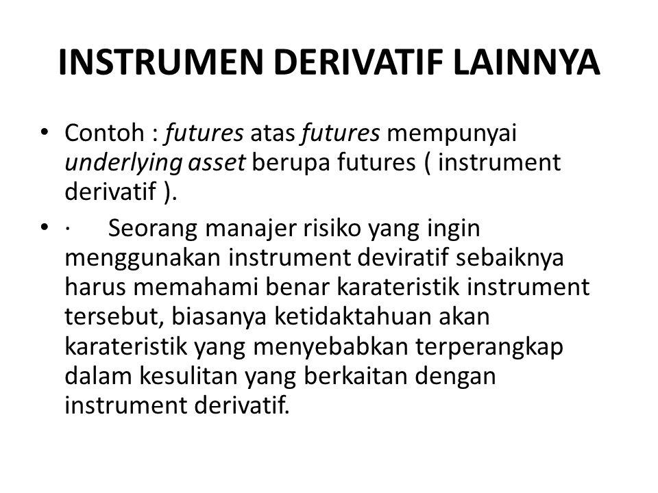 INSTRUMEN DERIVATIF LAINNYA Contoh : futures atas futures mempunyai underlying asset berupa futures ( instrument derivatif ). · Seorang manajer risiko