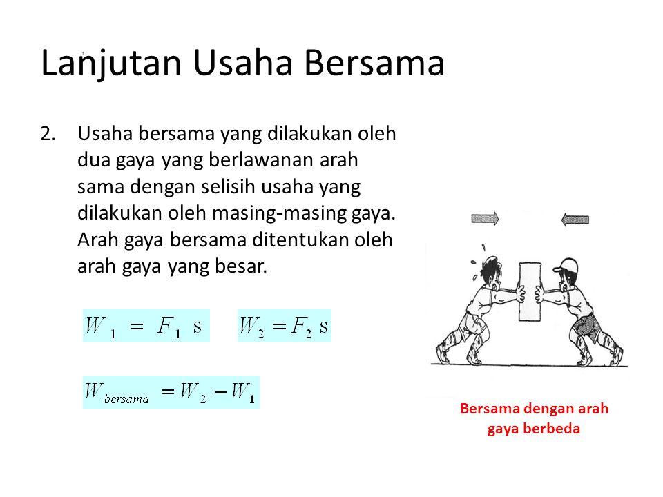 Lanjutan Usaha Bersama 2.Usaha bersama yang dilakukan oleh dua gaya yang berlawanan arah sama dengan selisih usaha yang dilakukan oleh masing-masing g