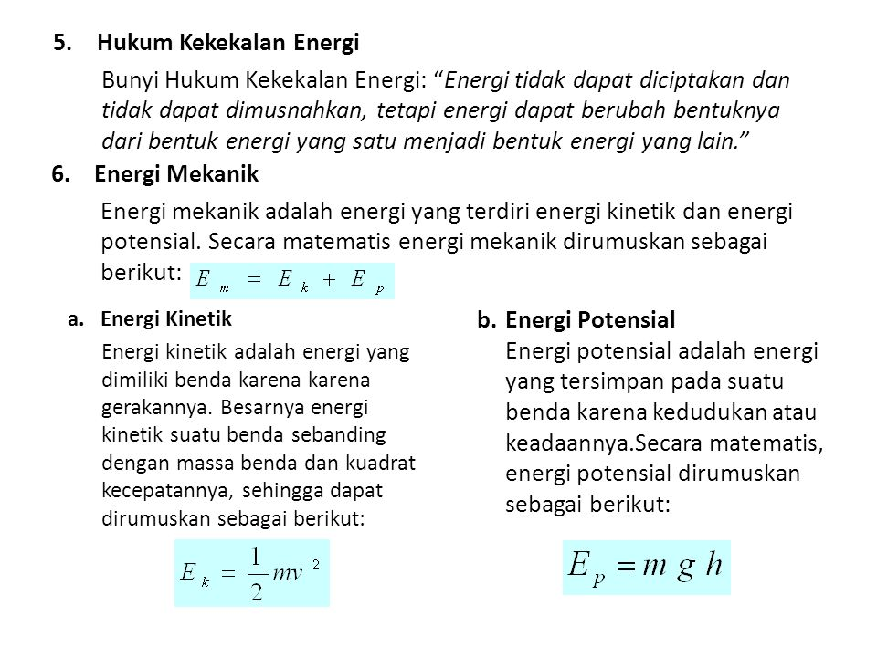 """5.Hukum Kekekalan Energi Bunyi Hukum Kekekalan Energi: """"Energi tidak dapat diciptakan dan tidak dapat dimusnahkan, tetapi energi dapat berubah bentukn"""