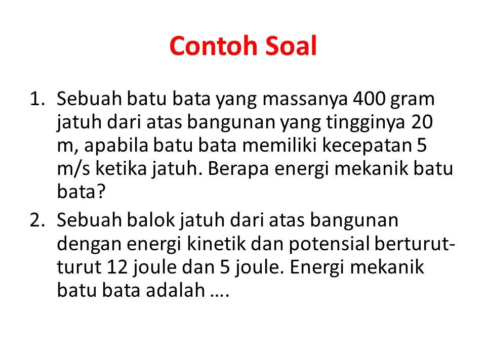 Contoh Soal 1.Sebuah batu bata yang massanya 400 gram jatuh dari atas bangunan yang tingginya 20 m, apabila batu bata memiliki kecepatan 5 m/s ketika
