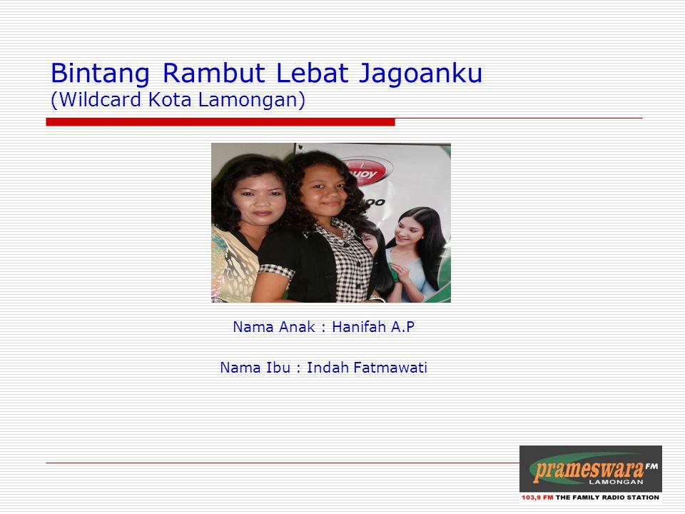 Bintang Rambut Lebat Jagoanku (Wildcard Kota Lamongan) Nama Anak : Hanifah A.P Nama Ibu : Indah Fatmawati Logo Radio