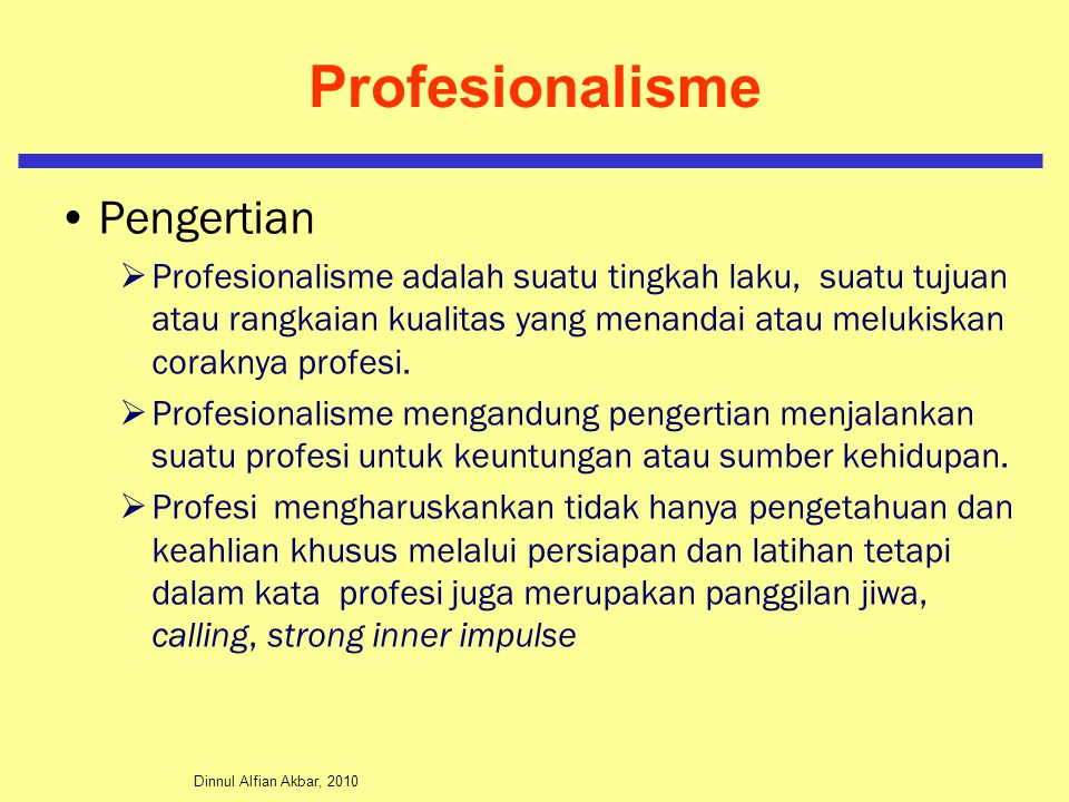 Dinnul Alfian Akbar, 2010 Profesionalisme Pengertian  Profesionalisme adalah suatu tingkah laku, suatu tujuan atau rangkaian kualitas yang menandai a