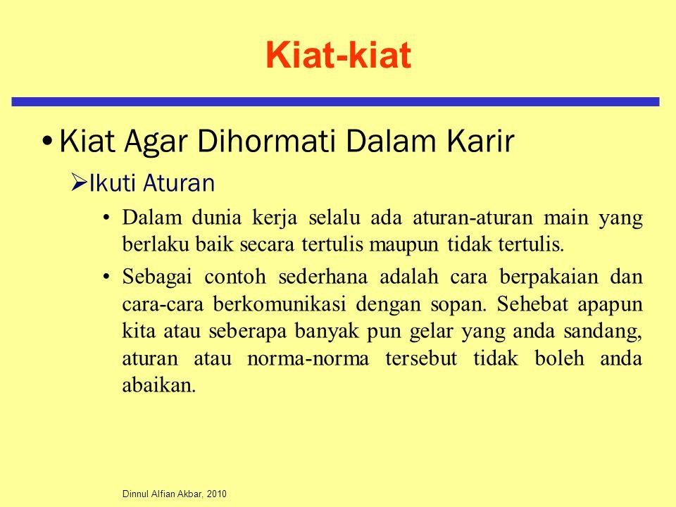 Dinnul Alfian Akbar, 2010 Kiat-kiat Kiat Agar Dihormati Dalam Karir  Ikuti Aturan Dalam dunia kerja selalu ada aturan-aturan main yang berlaku baik s