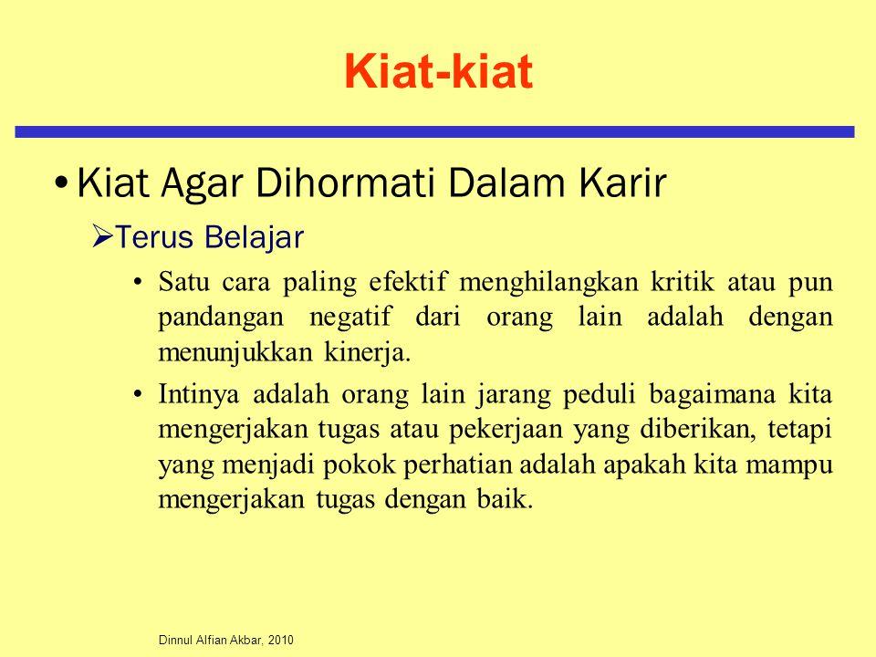 Dinnul Alfian Akbar, 2010 Kiat-kiat Kiat Agar Dihormati Dalam Karir  Terus Belajar Satu cara paling efektif menghilangkan kritik atau pun pandangan n
