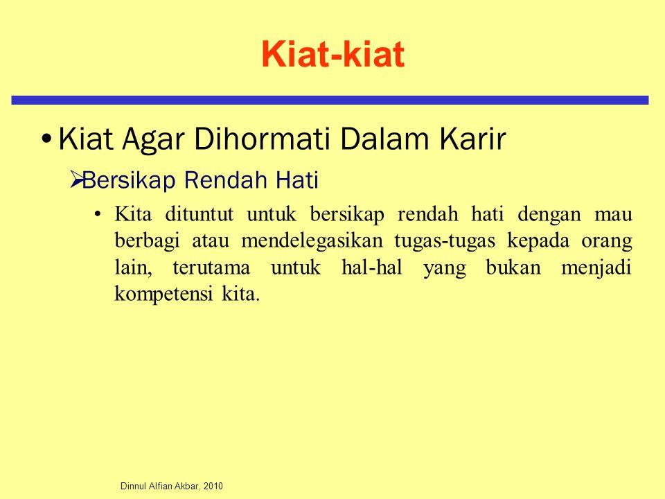 Dinnul Alfian Akbar, 2010 Kiat-kiat Kiat Agar Dihormati Dalam Karir  Bersikap Rendah Hati Kita dituntut untuk bersikap rendah hati dengan mau berbagi