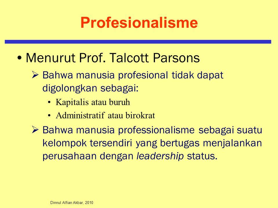Dinnul Alfian Akbar, 2010 Profesionalisme Menurut Prof. Talcott Parsons  Bahwa manusia profesional tidak dapat digolongkan sebagai: Kapitalis atau bu
