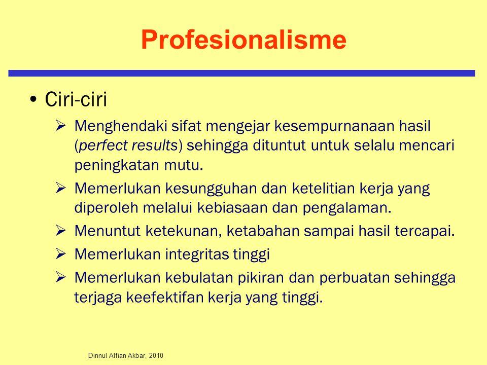 Dinnul Alfian Akbar, 2010 Profesionalisme Ciri-ciri  Menghendaki sifat mengejar kesempurnanaan hasil (perfect results) sehingga dituntut untuk selalu