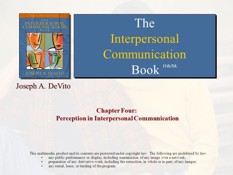 Chapter 4: Perception in Interpersonal Communication We must always tell what we see.