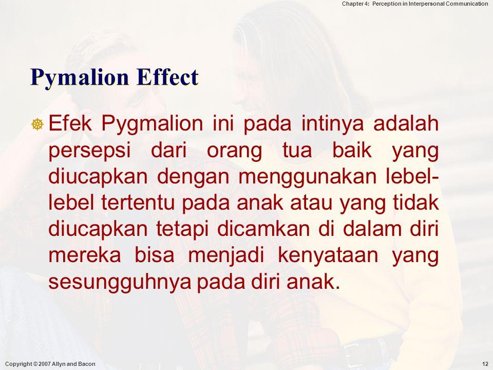 Chapter 4: Perception in Interpersonal Communication Pymalion Effect  Efek Pygmalion ini pada intinya adalah persepsi dari orang tua baik yang diucap