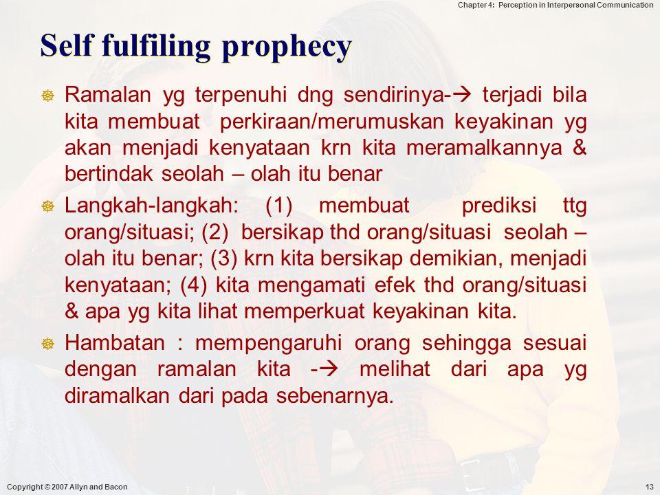 Chapter 4: Perception in Interpersonal Communication Self fulfiling prophecy  Ramalan yg terpenuhi dng sendirinya-  terjadi bila kita membuat perkir