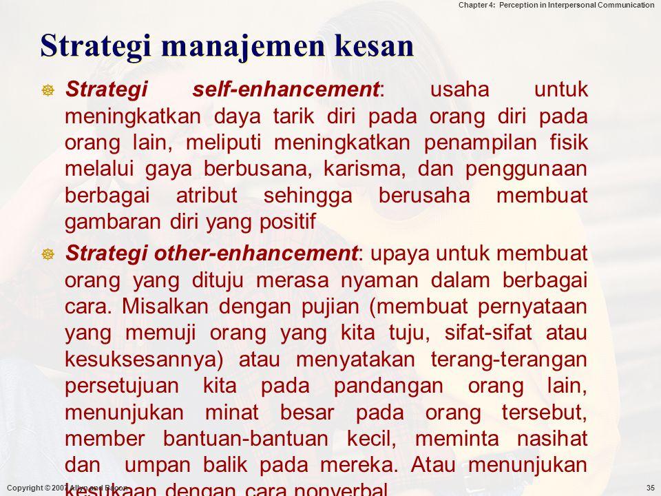 Chapter 4: Perception in Interpersonal Communication Strategi manajemen kesan  Strategi self-enhancement: usaha untuk meningkatkan daya tarik diri pa