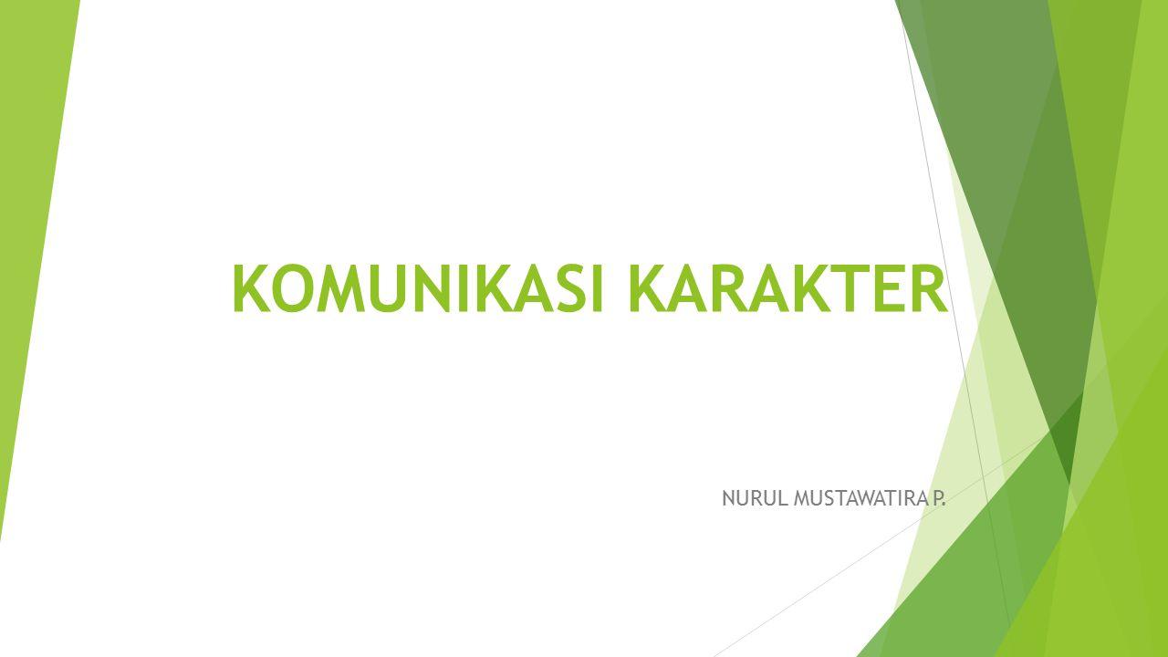 KOMUNIKASI KARAKTER NURUL MUSTAWATIRA P.