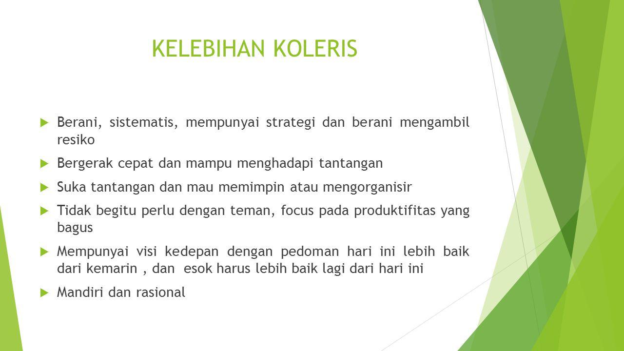 KELEBIHAN KOLERIS  Berani, sistematis, mempunyai strategi dan berani mengambil resiko  Bergerak cepat dan mampu menghadapi tantangan  Suka tantanga