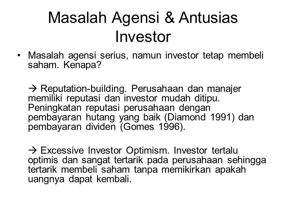 Masalah Agensi & Antusias Investor Masalah agensi serius, namun investor tetap membeli saham. Kenapa?  Reputation-building. Perusahaan dan manajer me