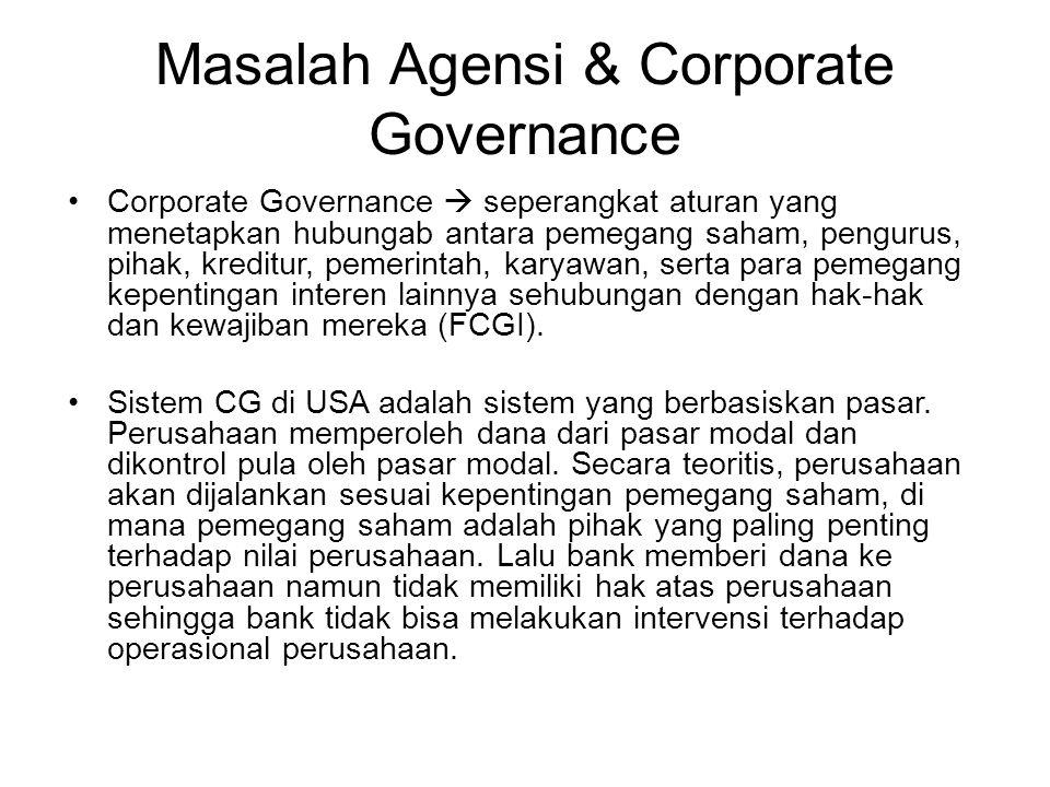 Masalah Agensi & Corporate Governance Corporate Governance  seperangkat aturan yang menetapkan hubungab antara pemegang saham, pengurus, pihak, kredi