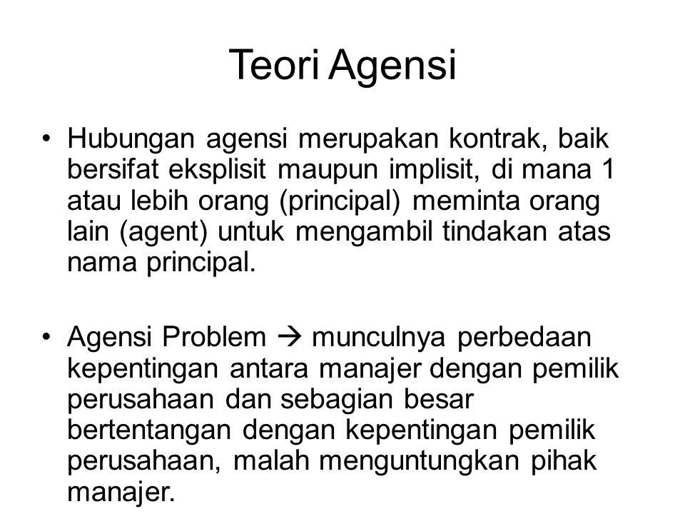 Teori Agensi Hubungan agensi merupakan kontrak, baik bersifat eksplisit maupun implisit, di mana 1 atau lebih orang (principal) meminta orang lain (ag