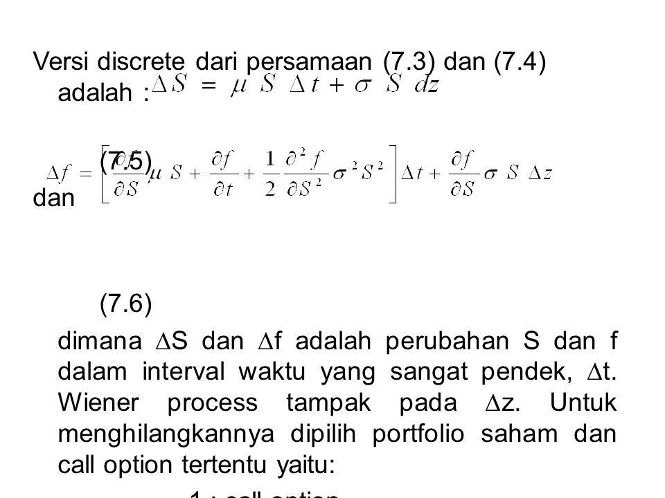 Versi discrete dari persamaan (7.3) dan (7.4) adalah : (7.5) dan (7.6) dimana ∆S dan ∆f adalah perubahan S dan f dalam interval waktu yang sangat pend
