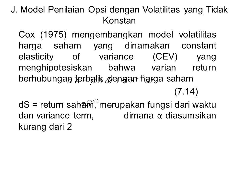 J. Model Penilaian Opsi dengan Volatilitas yang Tidak Konstan Cox (1975) mengembangkan model volatilitas harga saham yang dinamakan constant elasticit