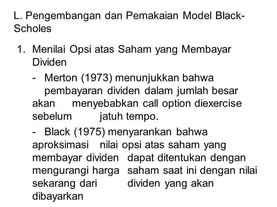 L. Pengembangan dan Pemakaian Model Black- Scholes 1.Menilai Opsi atas Saham yang Membayar Dividen - Merton (1973) menunjukkan bahwa pembayaran divide