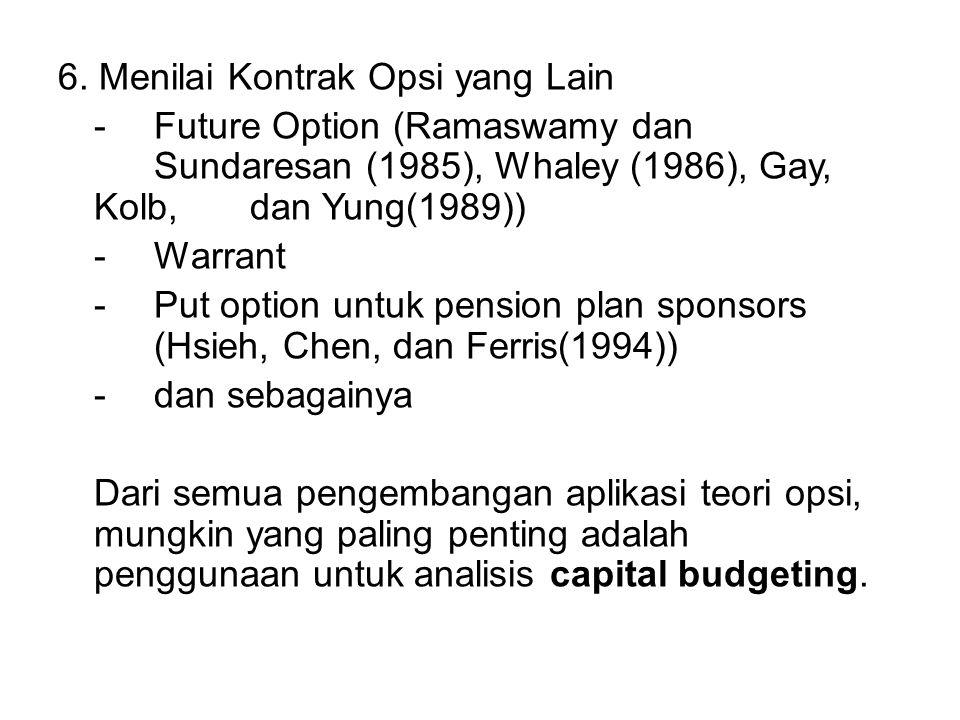6. Menilai Kontrak Opsi yang Lain - Future Option (Ramaswamy dan Sundaresan (1985), Whaley (1986), Gay, Kolb, dan Yung(1989)) -Warrant -Put option unt