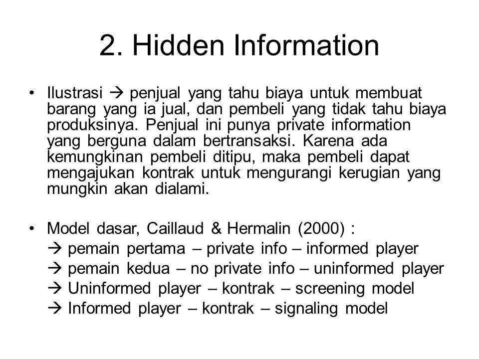 2. Hidden Information Ilustrasi  penjual yang tahu biaya untuk membuat barang yang ia jual, dan pembeli yang tidak tahu biaya produksinya. Penjual in