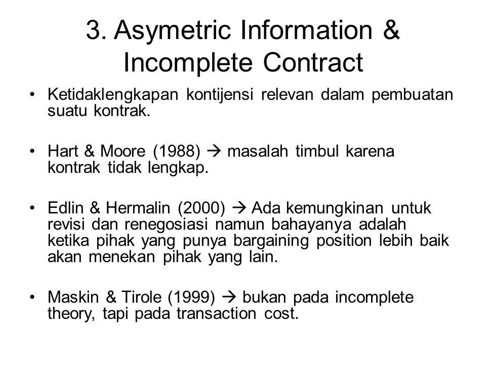 3. Asymetric Information & Incomplete Contract Ketidaklengkapan kontijensi relevan dalam pembuatan suatu kontrak. Hart & Moore (1988)  masalah timbul