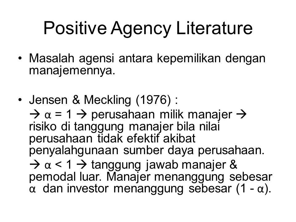 Positive Agency Literature Masalah agensi antara kepemilikan dengan manajemennya. Jensen & Meckling (1976) :  α = 1  perusahaan milik manajer  risi