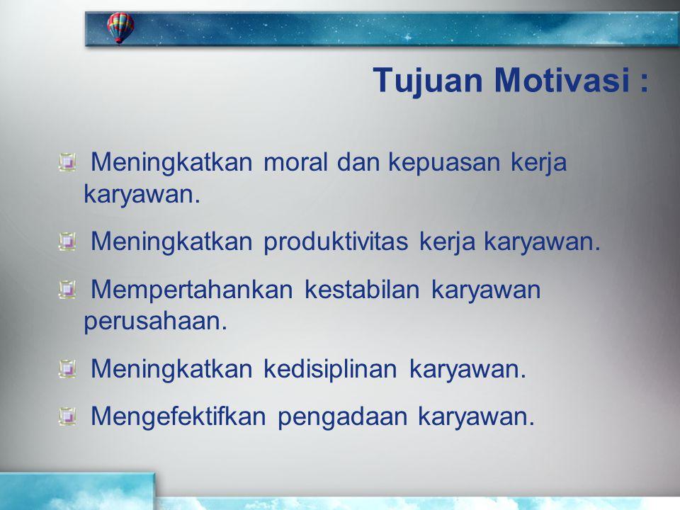 Tujuan Motivasi : Meningkatkan moral dan kepuasan kerja karyawan. Meningkatkan produktivitas kerja karyawan. Mempertahankan kestabilan karyawan perusa